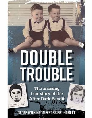 Double Trouble : The Amazing True Story of the After Dark Bandit
