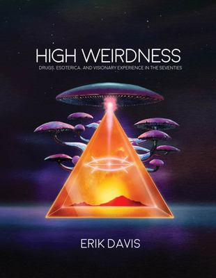 High Weirdness - Drugs, Esoterica, and Visionary Experiences in the Seventies