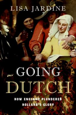 Going Dutch - How England Plundered Holland's Glory