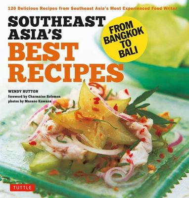 Southeast Asia's Best Recipes - From Bangkok to Bali [Southeast Asian Cookbook, 121 Recipes]