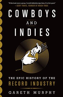 Cowboys and Indies : The Epic History of the Record Industry