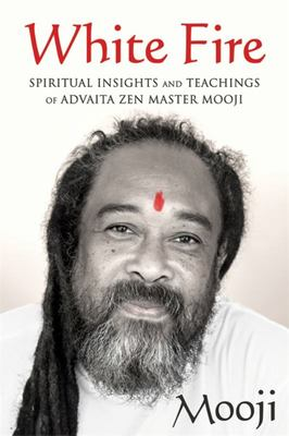 White FireSpiritual Insights and Teachings of Advaita Zen Master Mooji