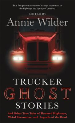 Trucker Ghost Stories - And Other True Tales of Haunted Highways, Weird Encounters, and Legends of the Road