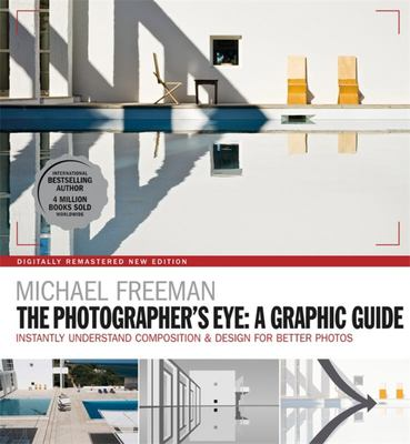 The Photographers Eye: A Graphic Guide Instantly Understand Composition & Design for Better Photography