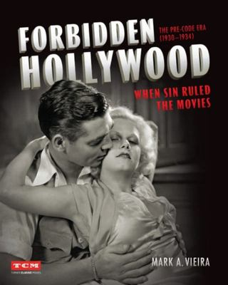 Forbidden Hollywood: the Pre-Code Era (1930-1934) (Turner Classic Movies) - When Sin Ruled the Movies
