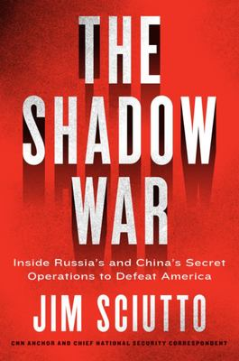 The Shadow War - Inside the Modern-Day Undeclared Battles Waged Against America