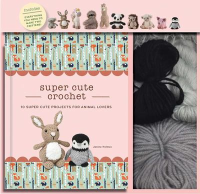 Super Cute Crochet: 10 Super Cute Projects for Animal Lovers