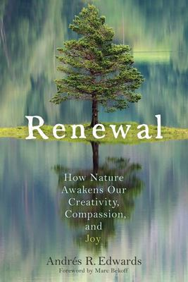 Renewal - How Nature Awakens Our Creativity, Compassion, and Joy
