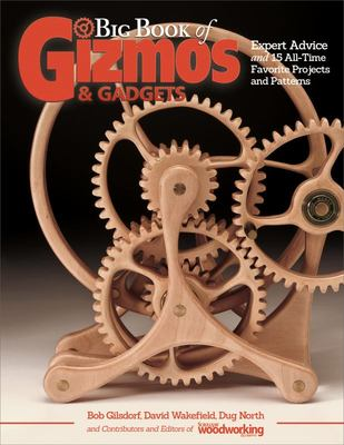 Big Book of Gizmos and Gadgets: Expert Advice and 15 All-Time Favorite Projects and Patterns