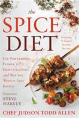 The Spice Diet - Use Powerhouse Flavor to Fight Cravings and Win the Weight-Loss Battle