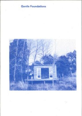 Gentle Foundations - Extrapolations of The Whare in the Bush