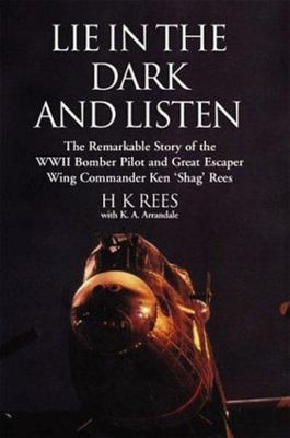 Lie in the Dark and Listen - The Remarkable Exploits of a WWII Bomber Pilot and Great Escaper