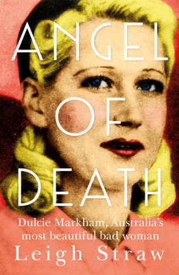 Angel of Death : Dulcie Markham, Femme Fatale of the Australian Underworld
