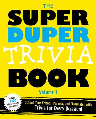 Super Duper Trivia Book Volume 1: School Your Friends, and Classmates with Trivia for Every Occasion!