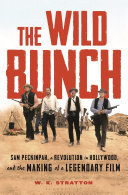 The Wild Bunch - Sam Peckinpah, a Revolution in Hollywood, and the Making of a Legendary Film