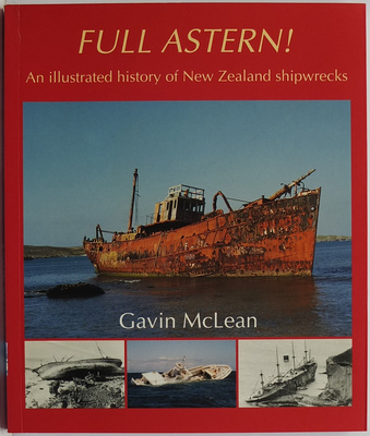 Full Astern : An Illustrated History of New Zealand Shipwrecks