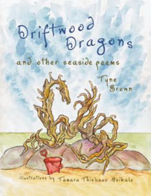 Driftwood Dragons: And Other Seaside Poems