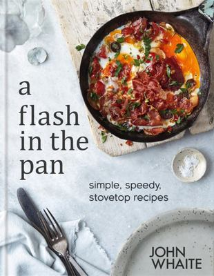 Flash in the Pan: Simple, Speedy Stovetop Recipes