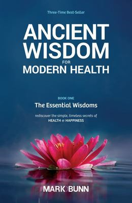 Ancient Wisdom for Modern Health: Rediscover the Simple, Timeless Secrets of Health and Happiness