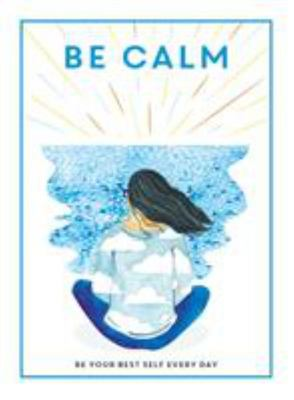 Be Calm Be Your Best Self Every Day
