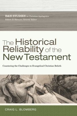 The Historical Reliability of the New Testament - The Challenge to Evangelical Christian Beliefs