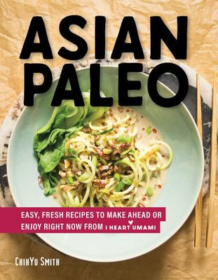 Asian Paleo - Easy, Fresh Recipes to Make Ahead or Enjoy Right Now from I Heart Umami
