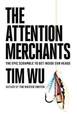 The Attention MerchantsThe Epic Scramble to Get Inside Our Heads