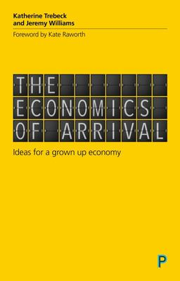 Economics of Arrival: Ideas for a Grown-Up Economy