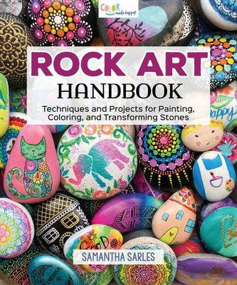 Rock Art Handbook - Techniques and Projects for Painting, Coloring, and Transforming Stones