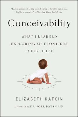 Conceivability - What I Learned Exploring the Frontiers of Fertility