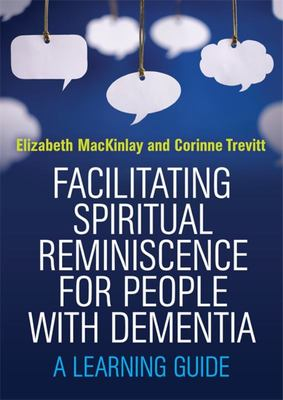 Facilitating Spiritual Reminiscence for People with Dementia - A Learning Guide
