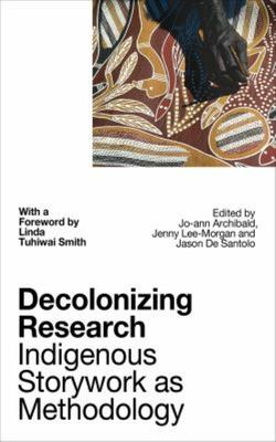 Decolonizing Research - Indigenous Storywork As Methodology