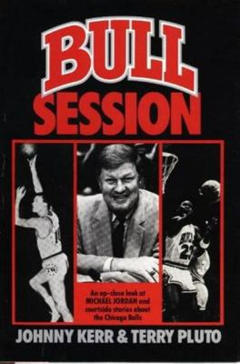 Bull Session - Courtside Stories about the Chicago Bulls from Kerr to Jordan