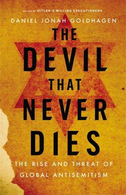 The Devil That Never Dies - The Rise and Threat of Global Antisemitism