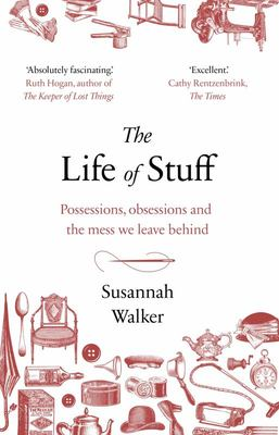 The Life of Stuff - A Memoir about the Mess We Leave Behind