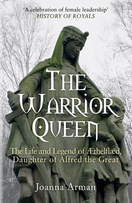 The Warrior Queen - The Life and Legend of Aethelflaed, Daughter of Alfred the Great