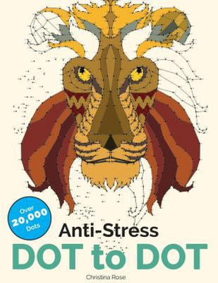 Anti-Stress Dot to Dot - Relaxing & Inspirational Adult Dot to Dot Colouring Book