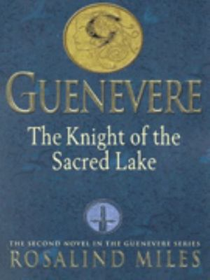 Guenevere: The Knight of the Sacred Lake