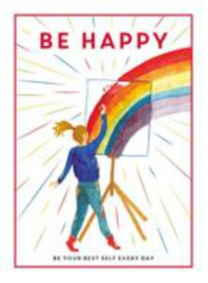Be Happy: Be Your Best Self Every Day
