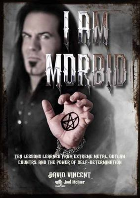 I Am Morbid - Ten Lessons Learned from Extreme Metal, Outlaw Country, and the Power of Self-Determination