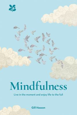 Mindfulness: Live in the Moment and Enjoy Life to the Full