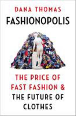 Fashionopolis: the Price of Fast Fashion - and the Future of Clothes