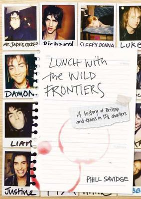 Lunch with the Wild Frontiers - A History of Music and Excess in 13¿ Chapters