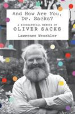 And How Are You, Dr. Sacks?: A Biographical Portrait of Oliver Sacks