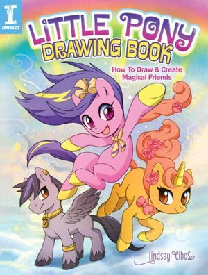Little Pony Drawing Book: How to Draw and Create Magical Friends