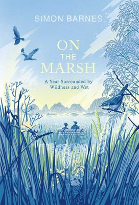 On the Marsh - A Year Surrounded by Wildness and Wet