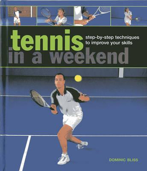 Tennis in a WeekendStep-By-Step Techniques to Improve Your Skills