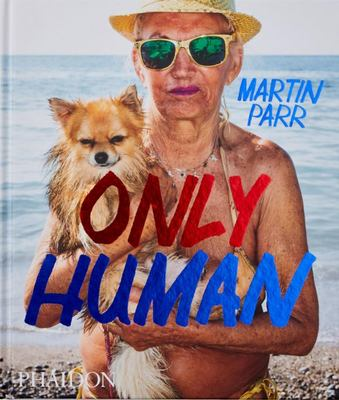 Only Human - Photographs by Martin Parr