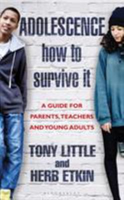 Adolescence: How to Survive It - A Guide for Parents, Teachers and Young Adults