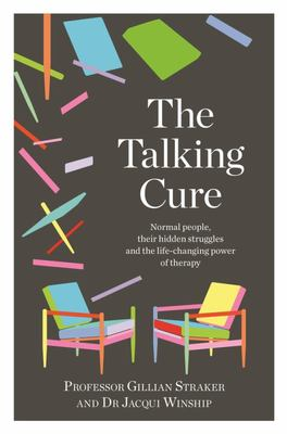 The Talking Cure: Normal People, Their Hidden Struggles and the Life-Changing Power of Therapy